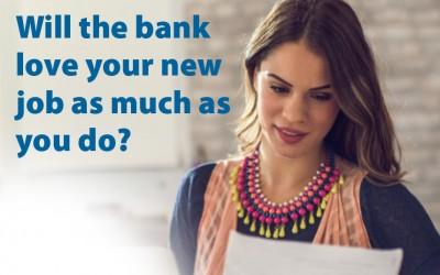 Will the bank love your new  job as much as you do?